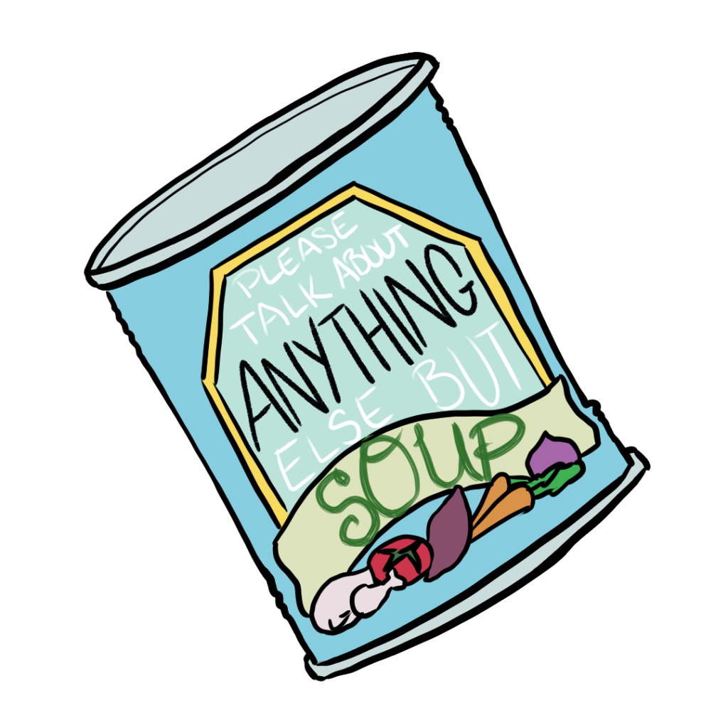 "Soup can that reads ""please talk about anything else but soup"""